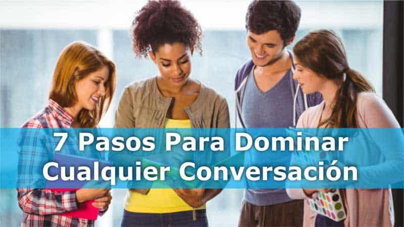 7 pasos para dominar cualquier conversación