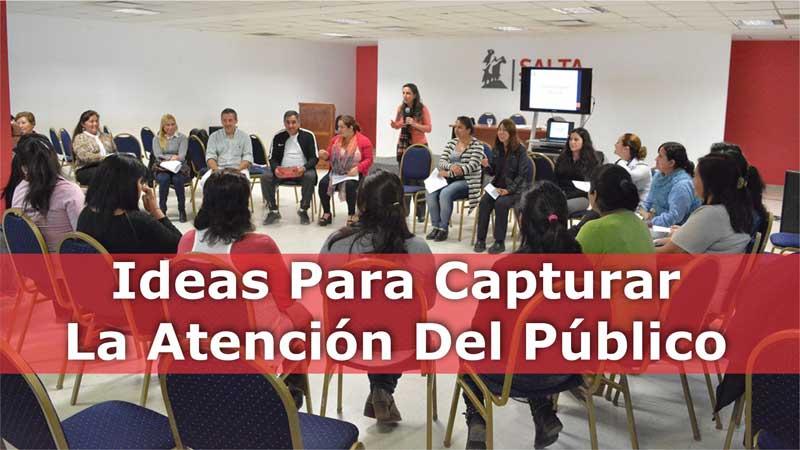 Ideas para captar la atención del público